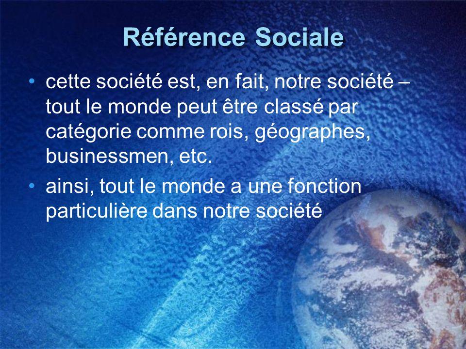 Référence Sociale cette société est, en fait, notre société – tout le monde peut être classé par catégorie comme rois, géographes, businessmen, etc.