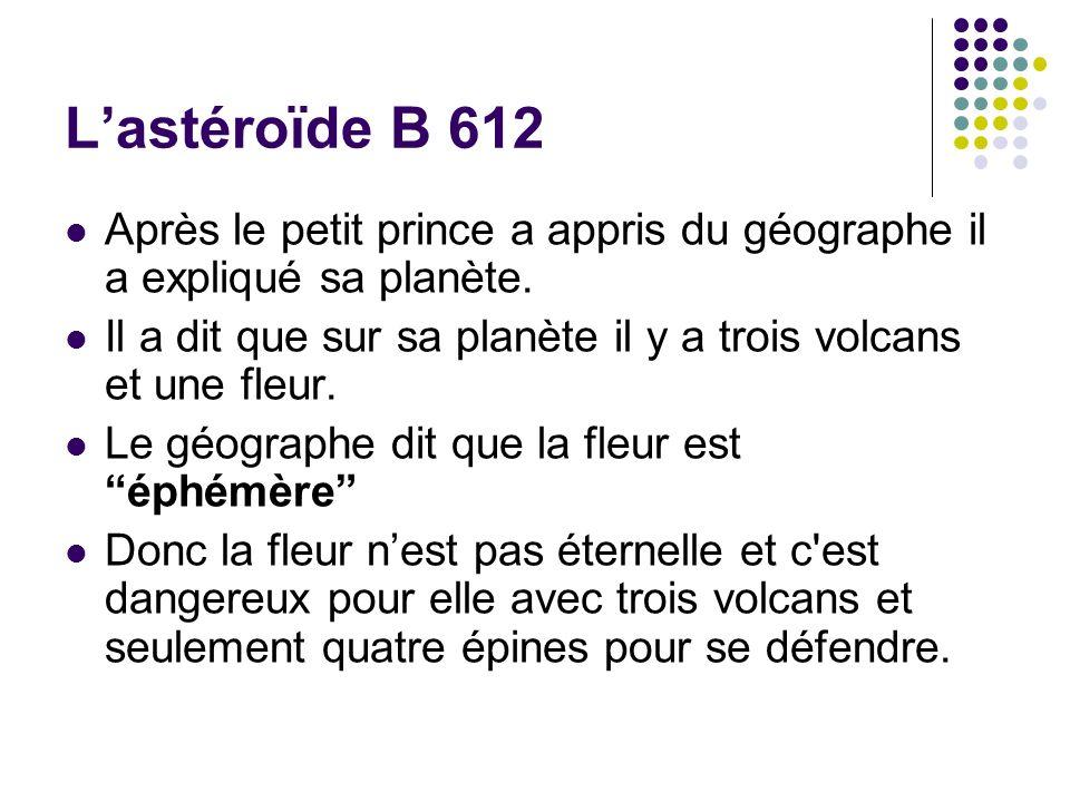 L'astéroïde B 612 Après le petit prince a appris du géographe il a expliqué sa planète.