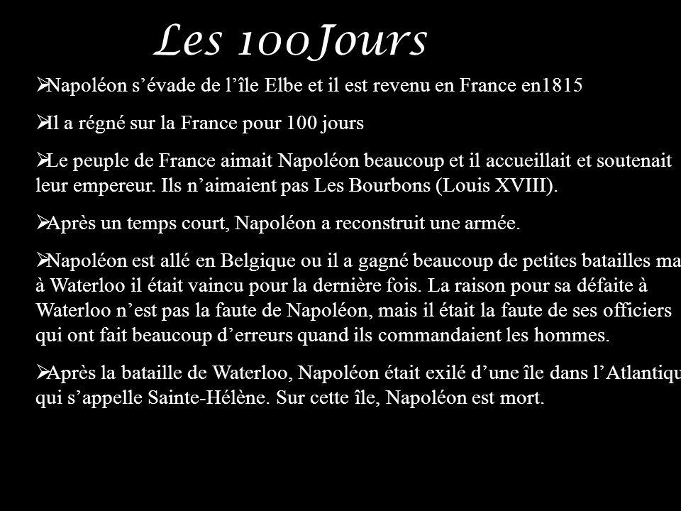 Les 100Jours Napoléon s'évade de l'île Elbe et il est revenu en France en1815. Il a régné sur la France pour 100 jours.