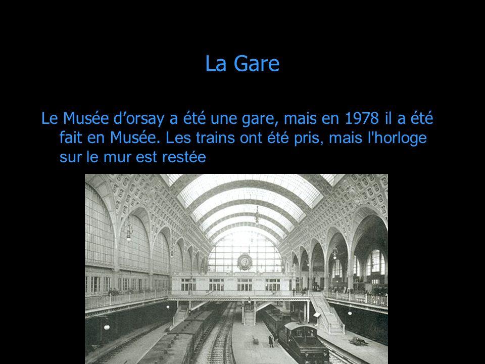 La Gare Le Musée d'orsay a été une gare, mais en 1978 il a été fait en Musée.