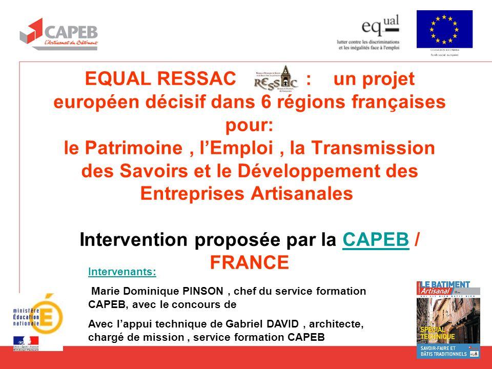 EQUAL RESSAC : un projet européen décisif dans 6 régions françaises pour: le Patrimoine , l'Emploi , la Transmission des Savoirs et le Développement des Entreprises Artisanales Intervention proposée par la CAPEB / FRANCE