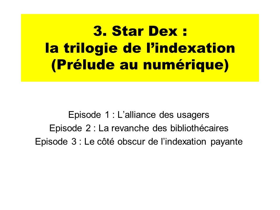 3. Star Dex : la trilogie de l'indexation (Prélude au numérique)