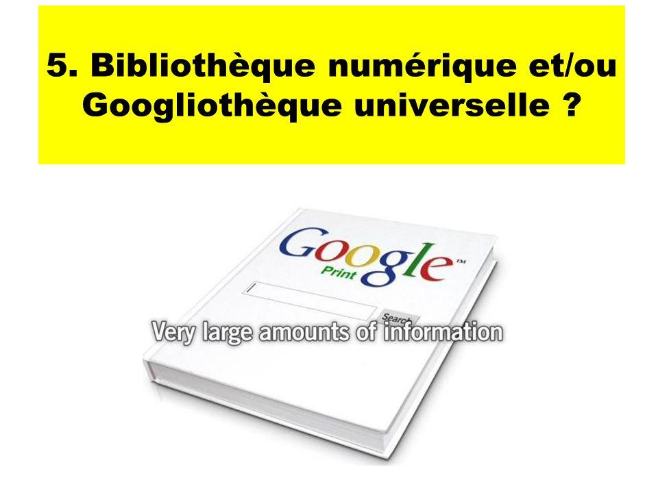 5. Bibliothèque numérique et/ou Googliothèque universelle