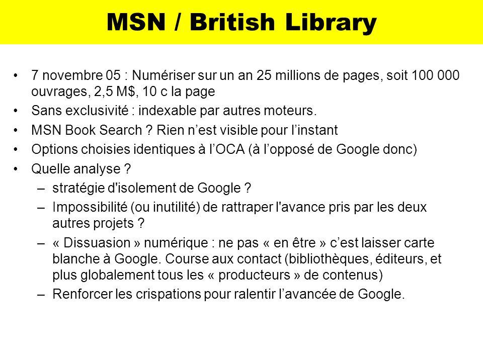 MSN / British Library7 novembre 05 : Numériser sur un an 25 millions de pages, soit 100 000 ouvrages, 2,5 M$, 10 c la page.