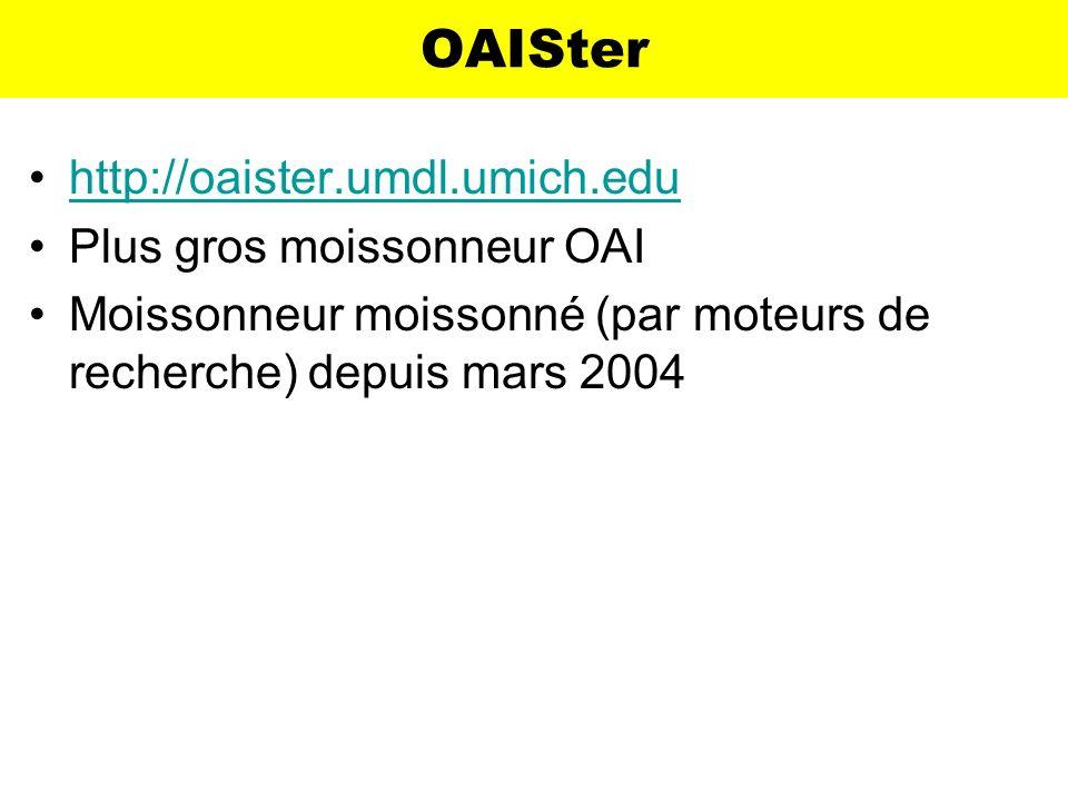 OAISter http://oaister.umdl.umich.edu Plus gros moissonneur OAI