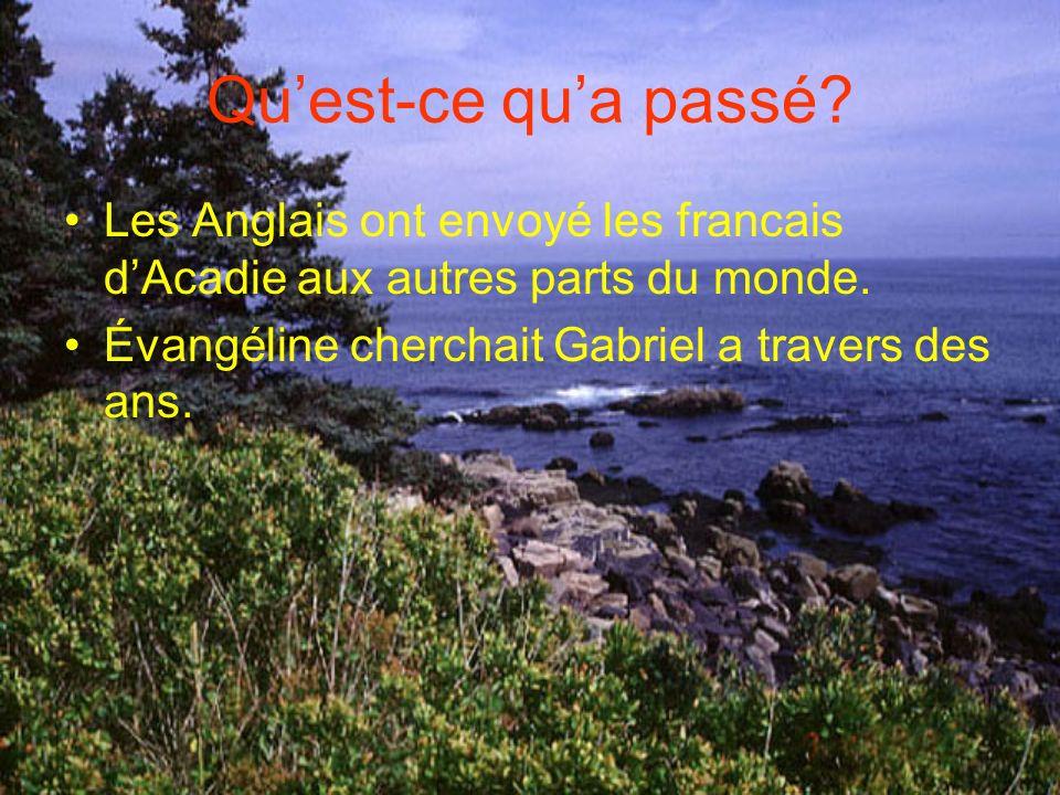 Qu'est-ce qu'a passé. Les Anglais ont envoyé les francais d'Acadie aux autres parts du monde.