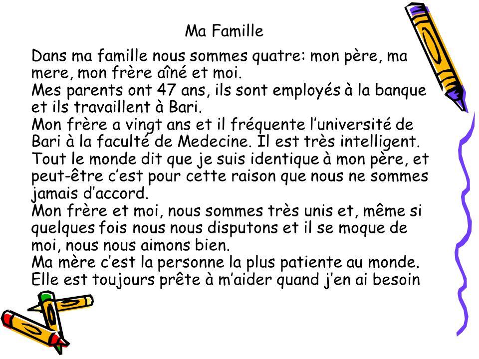 Ma Famille Dans ma famille nous sommes quatre: mon père, ma mere, mon frère aîné et moi.
