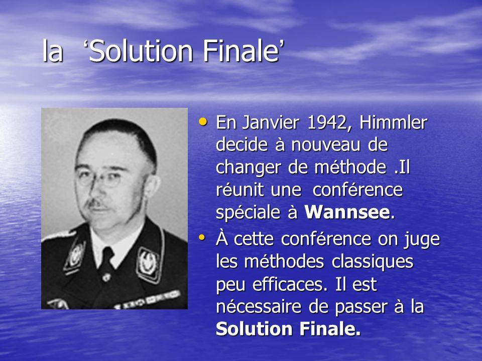 la 'Solution Finale' En Janvier 1942, Himmler decide à nouveau de changer de méthode .Il réunit une conférence spéciale à Wannsee.