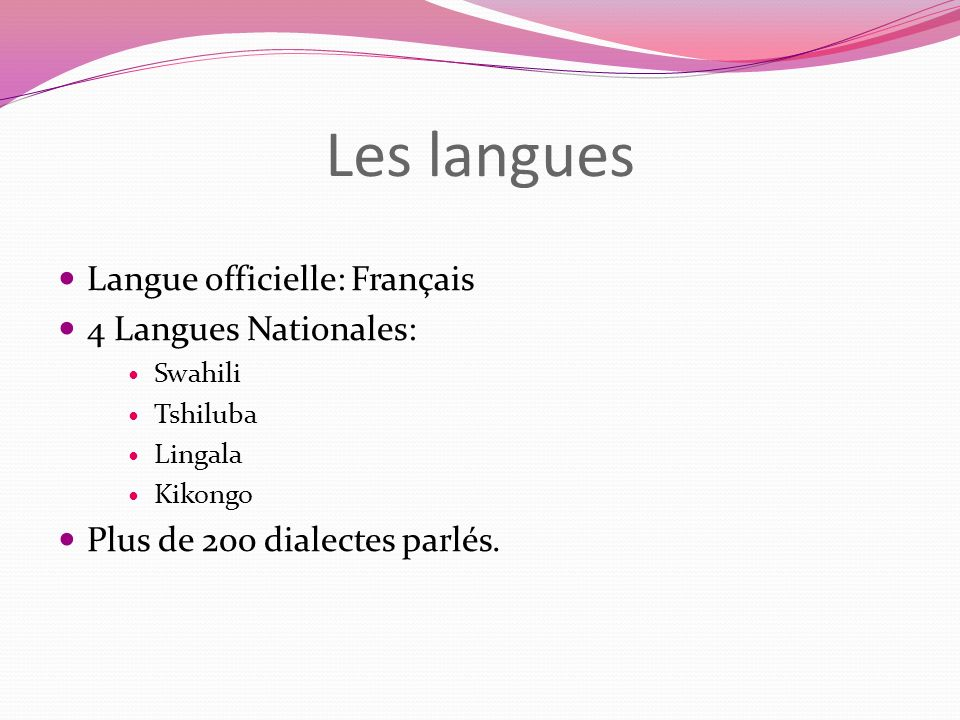Les langues Langue officielle: Français 4 Langues Nationales: