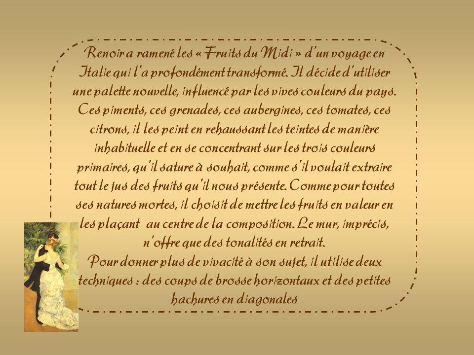 Renoir a ramené les « Fruits du Midi » d'un voyage en Italie qui l'a profondément transformé. Il décide d'utiliser une palette nouvelle, influencé par les vives couleurs du pays. Ces piments, ces grenades, ces aubergines, ces tomates, ces citrons, il les peint en rehaussant les teintes de manière inhabituelle et en se concentrant sur les trois couleurs primaires, qu'il sature à souhait, comme s'il voulait extraire tout le jus des fruits qu'il nous présente. Comme pour toutes ses natures mortes, il choisit de mettre les fruits en valeur en les plaçant au centre de la composition. Le mur, imprécis, n'offre que des tonalités en retrait.