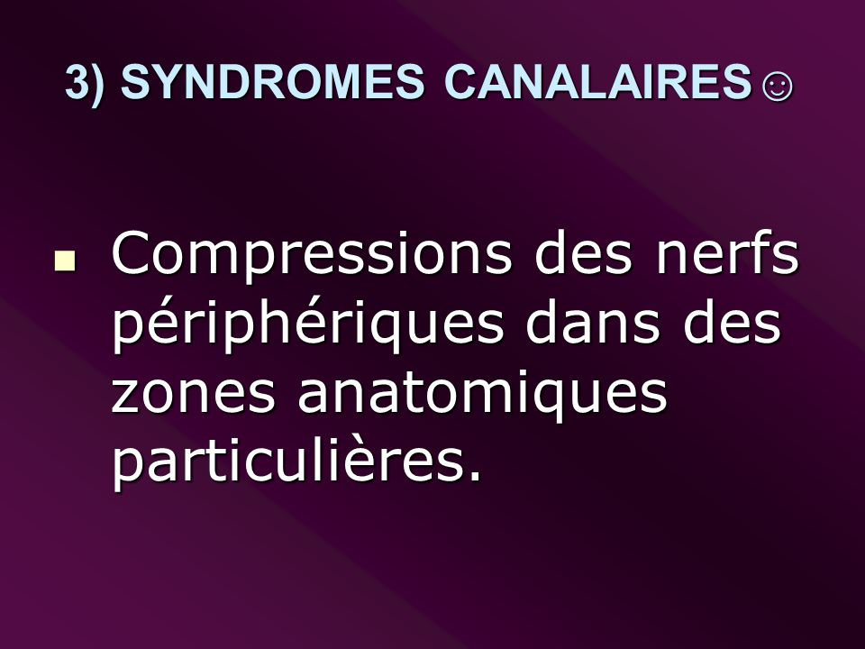 3) SYNDROMES CANALAIRES☺