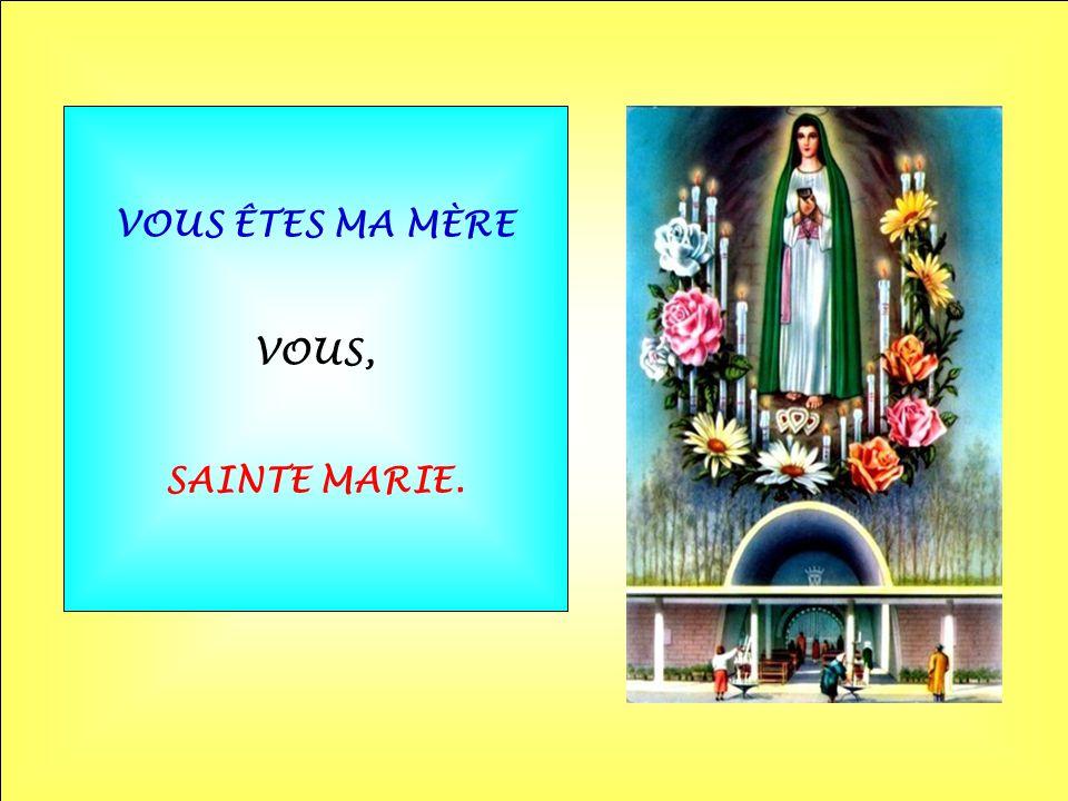 VOUS ÊTES MA MÈRE VOUS, SAINTE MARIE.
