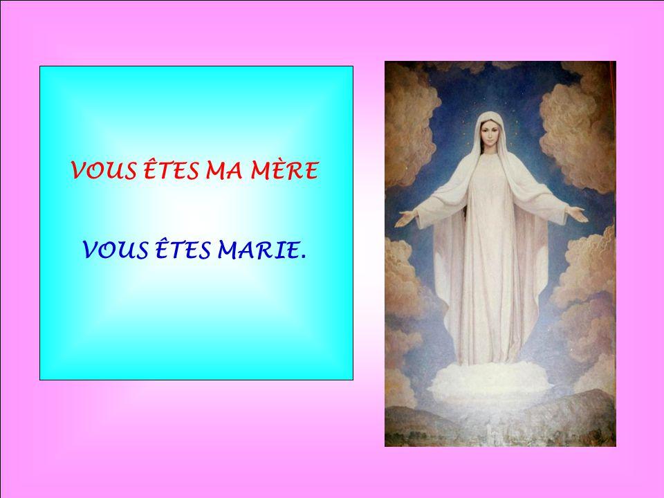 VOUS ÊTES MA MÈRE VOUS ÊTES MARIE.