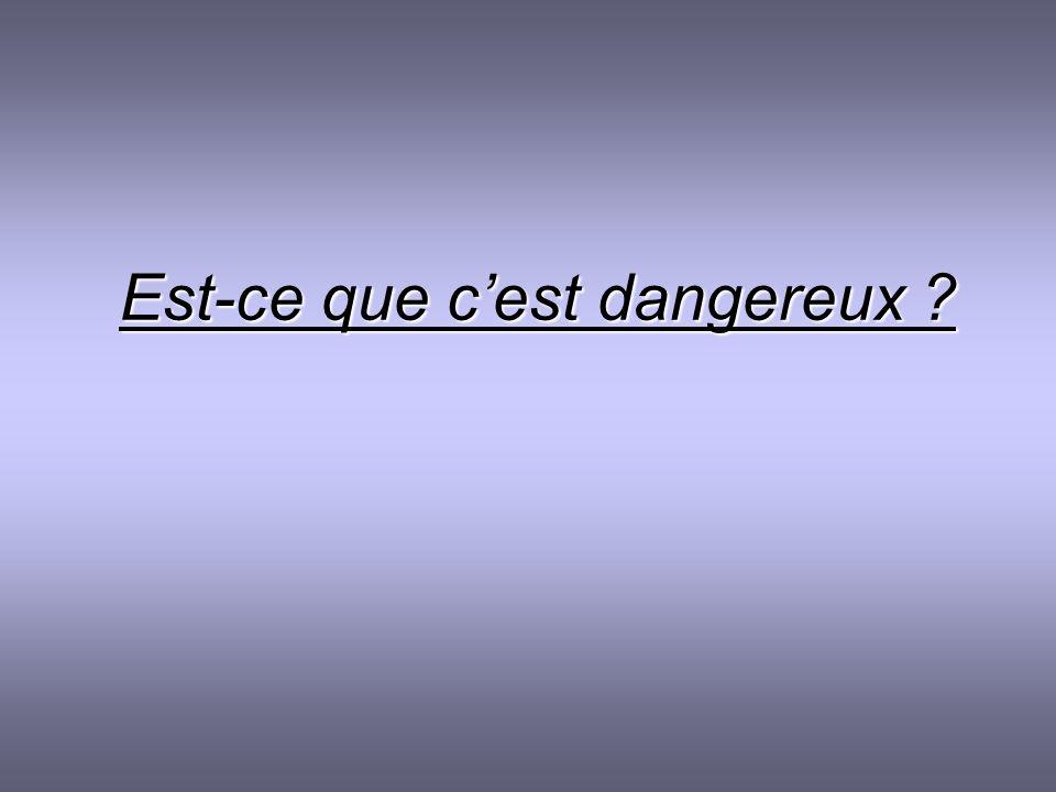 Est-ce que c'est dangereux