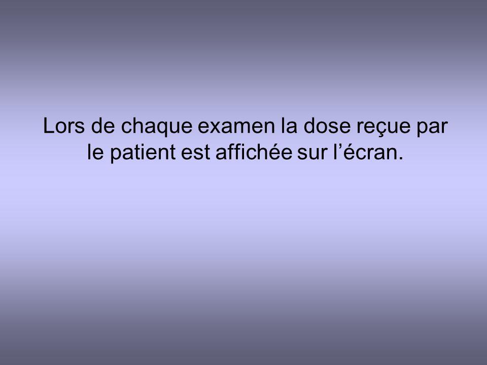 Lors de chaque examen la dose reçue par le patient est affichée sur l'écran.