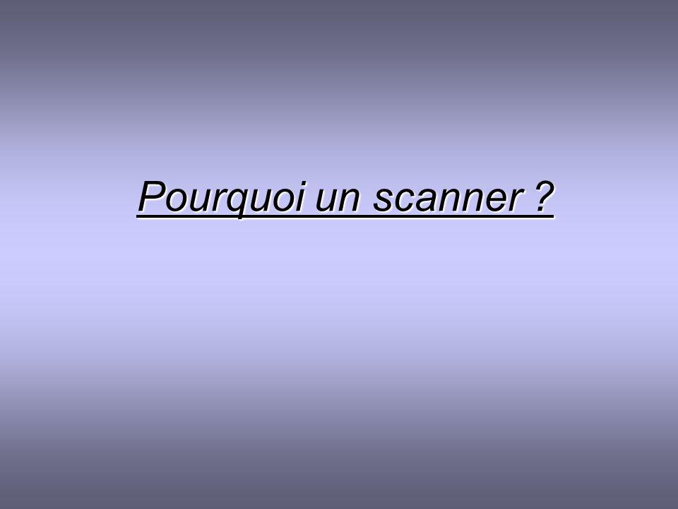 Pourquoi un scanner