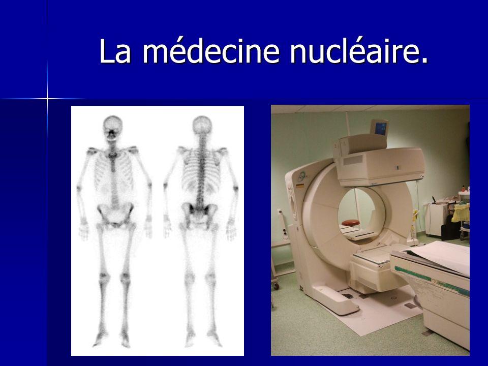 La médecine nucléaire.