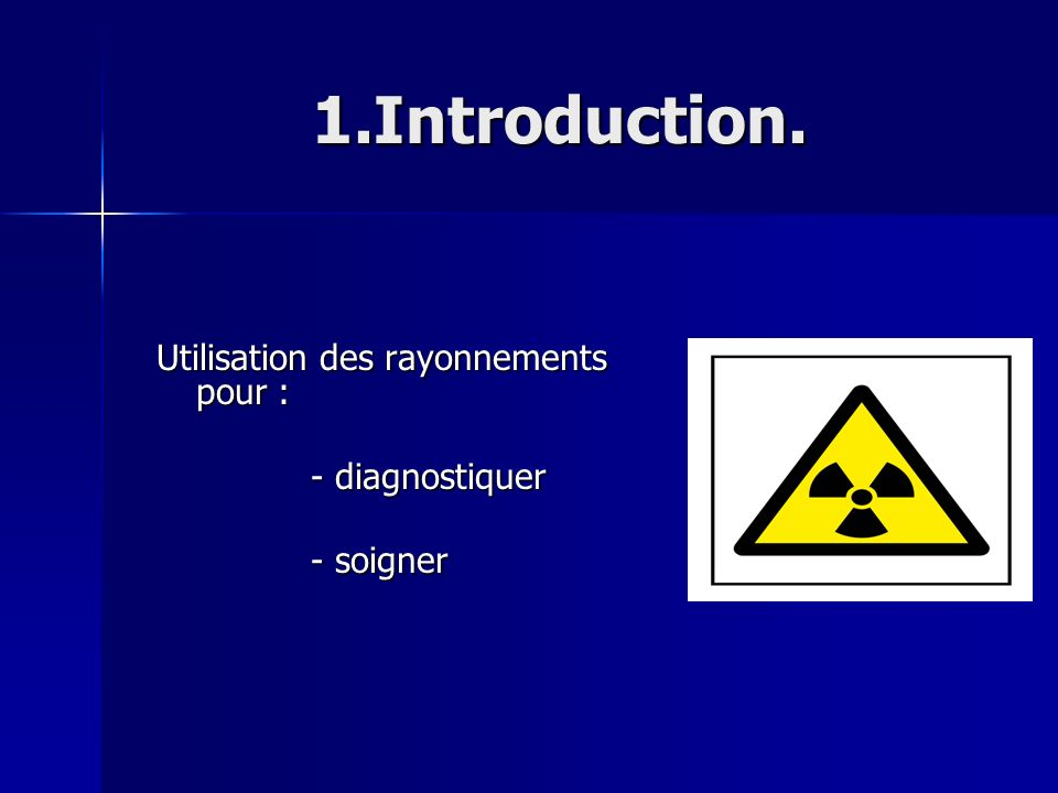 1.Introduction. Utilisation des rayonnements pour : - diagnostiquer