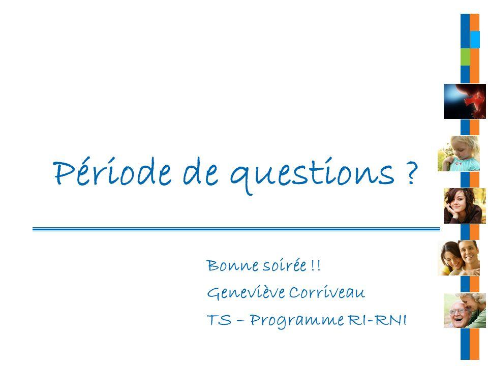 Période de questions Bonne soirée !! Geneviève Corriveau
