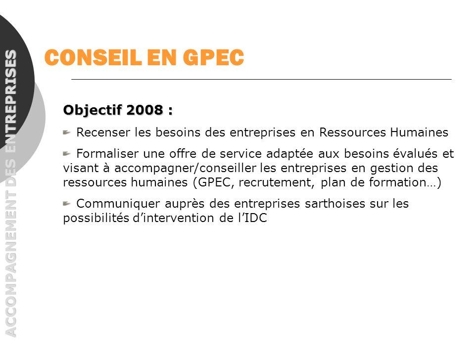 CONSEIL EN GPEC Objectif 2008 : ACCOMPAGNEMENT DES ENTREPRISES