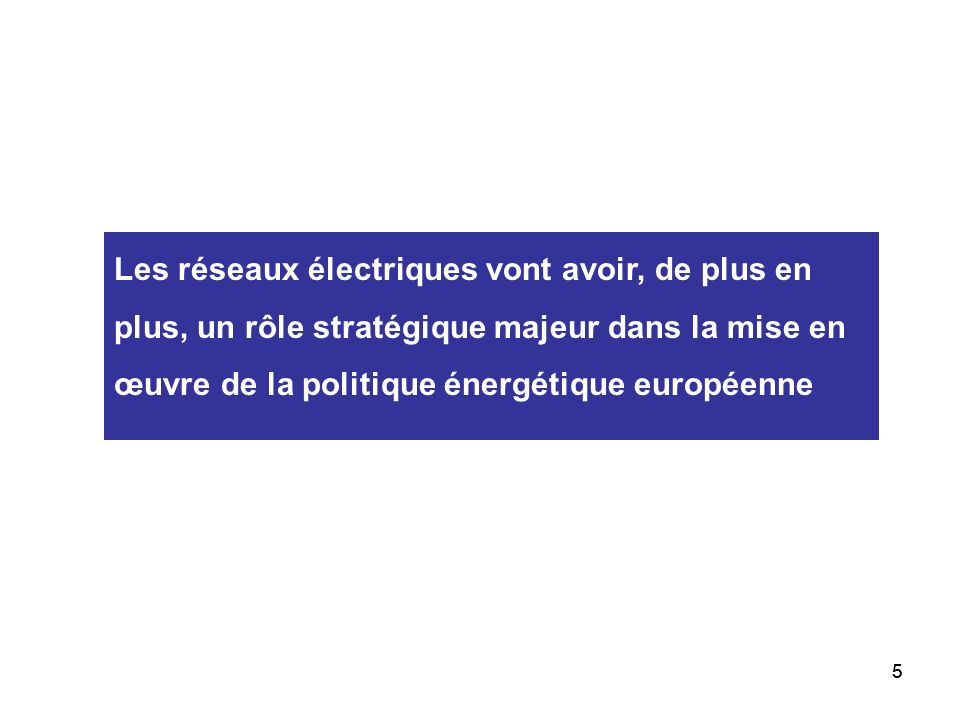 Les réseaux électriques vont avoir, de plus en plus, un rôle stratégique majeur dans la mise en œuvre de la politique énergétique européenne