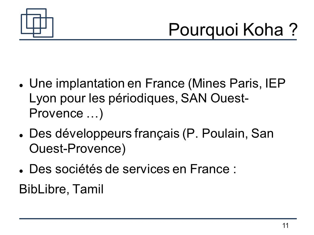 Pourquoi Koha Une implantation en France (Mines Paris, IEP Lyon pour les périodiques, SAN Ouest- Provence …)