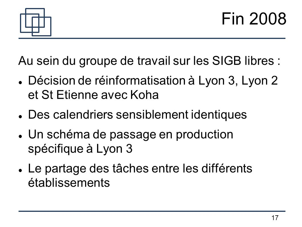 Fin 2008 Au sein du groupe de travail sur les SIGB libres :