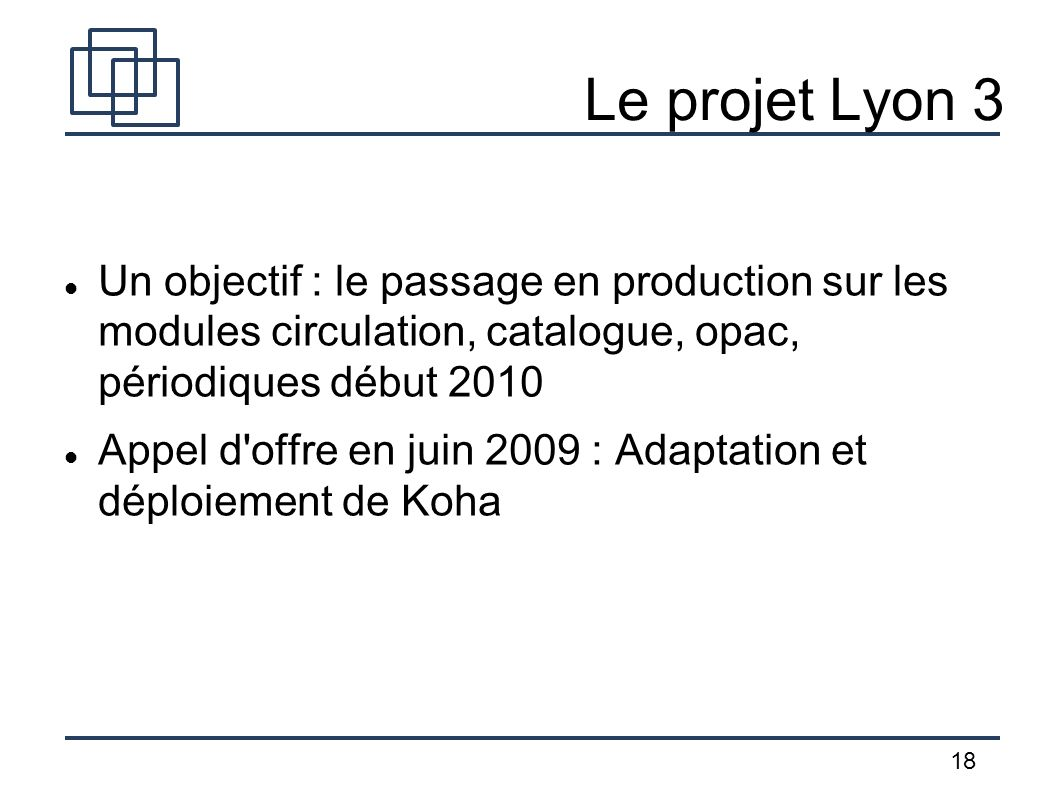 Le projet Lyon 3 Un objectif : le passage en production sur les modules circulation, catalogue, opac, périodiques début 2010.