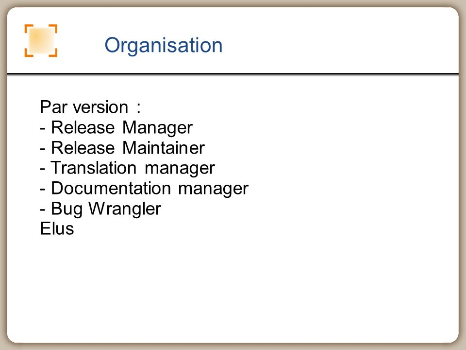 Organisation Par version : - Release Manager - Release Maintainer