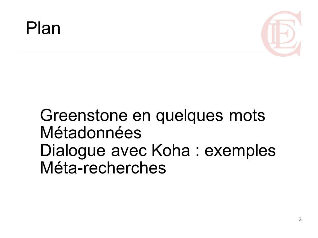 Plan Greenstone en quelques mots Métadonnées Dialogue avec Koha : exemples Méta-recherches