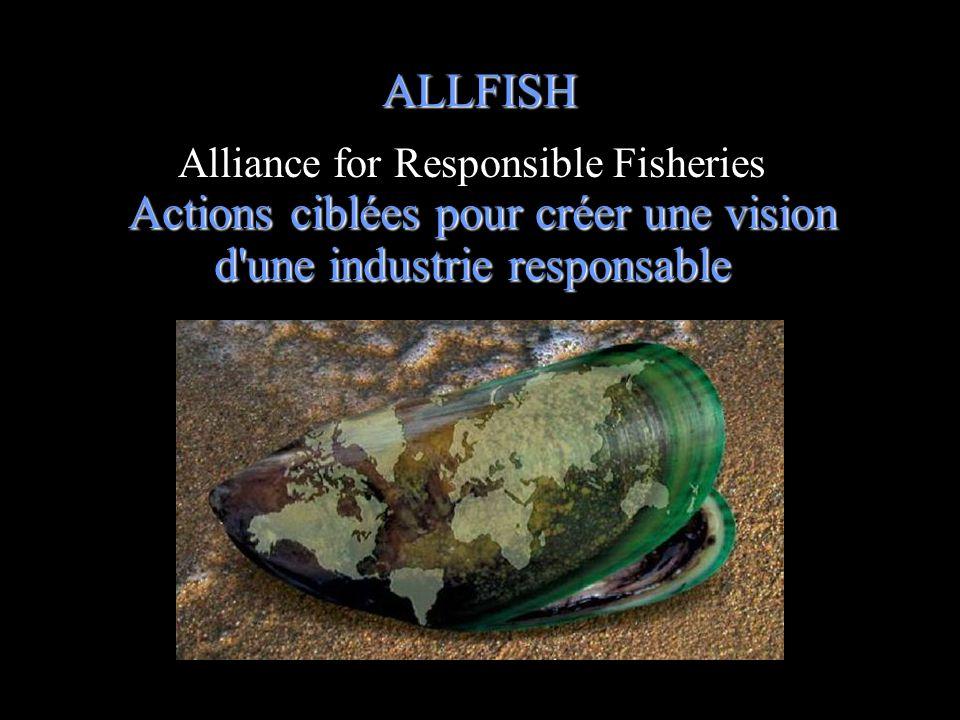 ALLFISH Alliance for Responsible Fisheries Actions ciblées pour créer une vision d une industrie responsable.