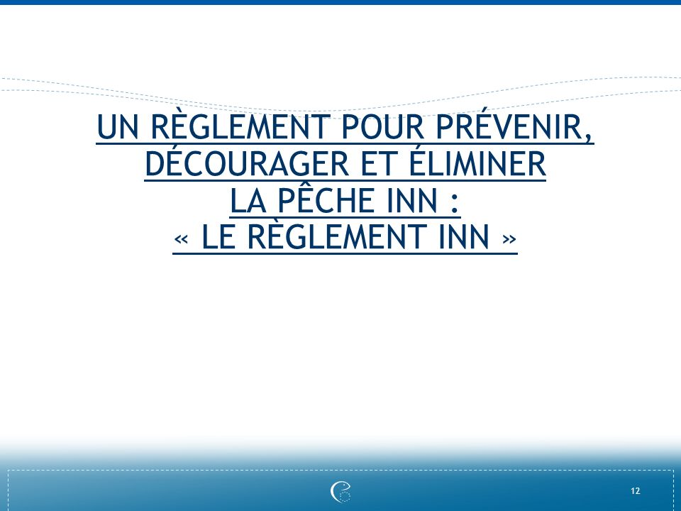 UN RÈGLEMENT POUR PRÉVENIR, DÉCOURAGER ET ÉLIMINER LA PÊCHE INN : « LE RÈGLEMENT INN »