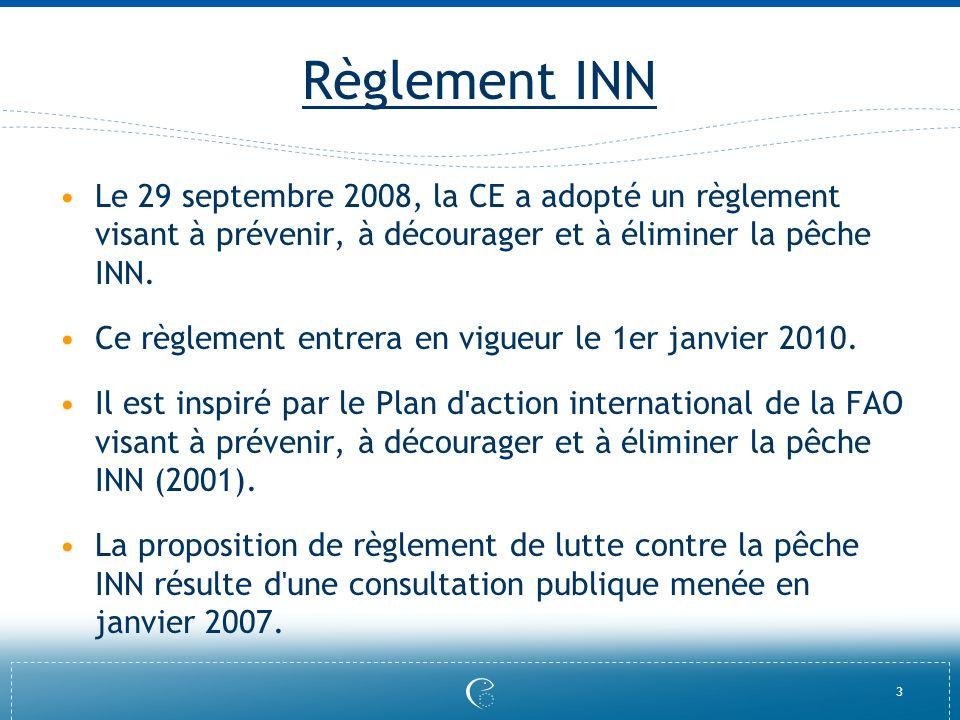 Règlement INN Le 29 septembre 2008, la CE a adopté un règlement visant à prévenir, à décourager et à éliminer la pêche INN.