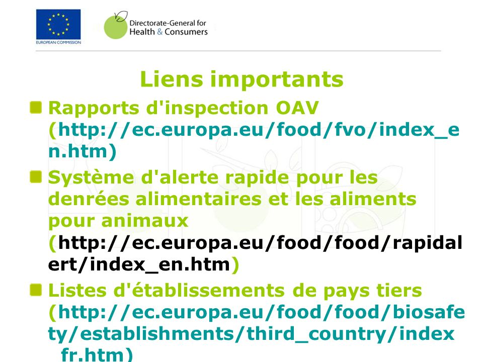 Liens importants Rapports d inspection OAV (http://ec.europa.eu/food/fvo/index_en.htm)
