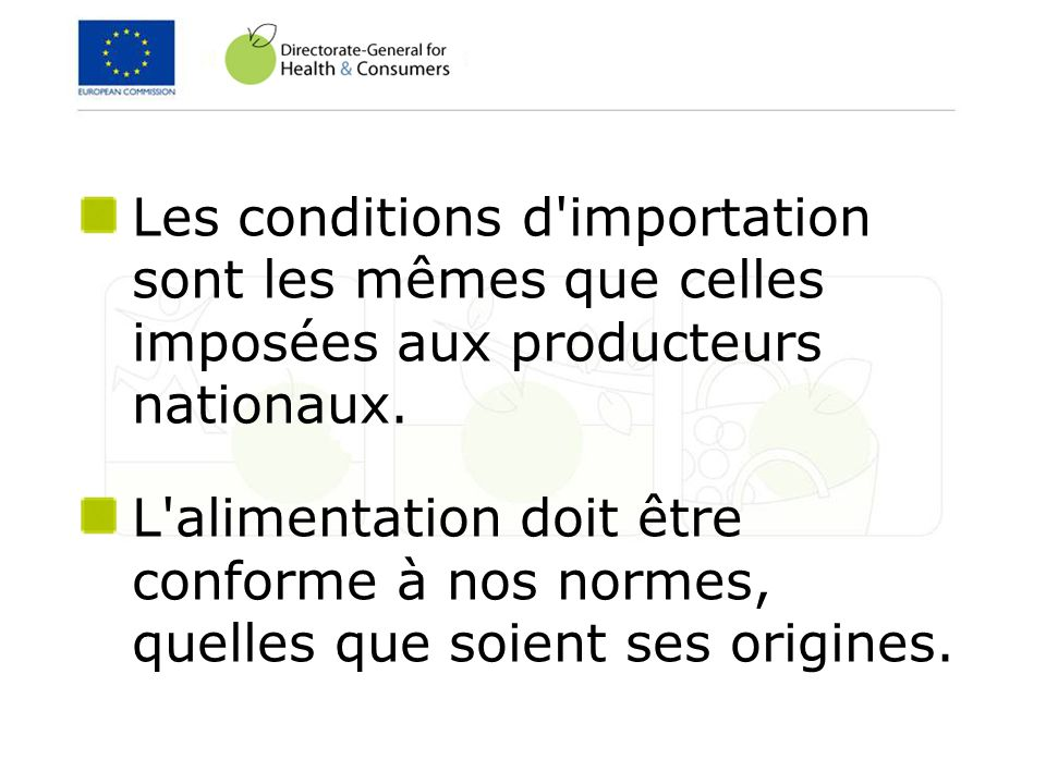 Les conditions d importation sont les mêmes que celles imposées aux producteurs nationaux.
