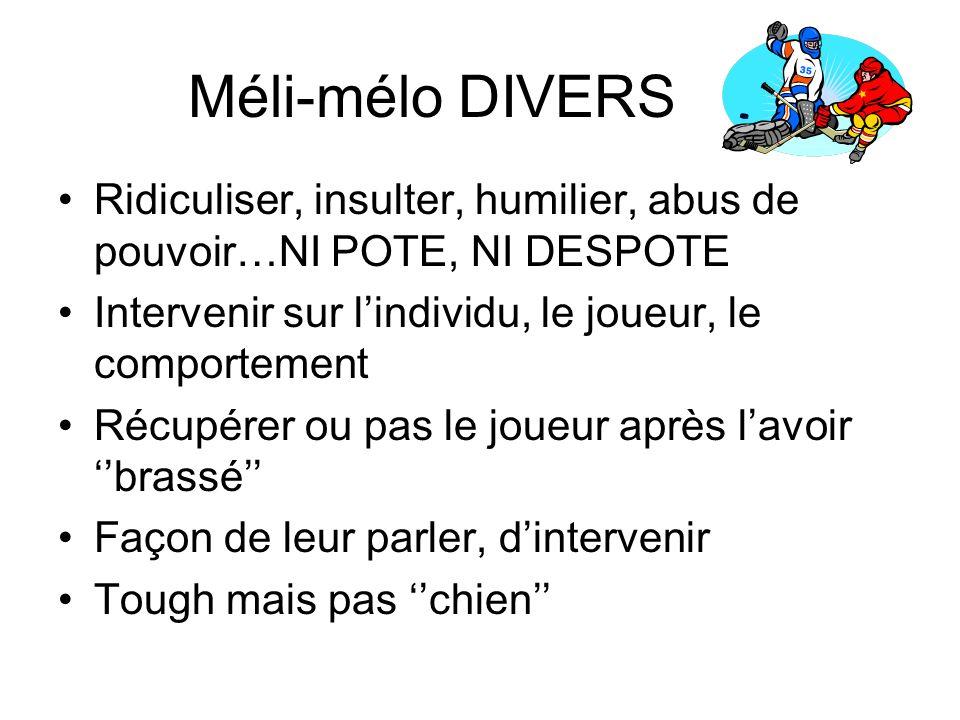 Méli-mélo DIVERS Ridiculiser, insulter, humilier, abus de pouvoir…NI POTE, NI DESPOTE. Intervenir sur l'individu, le joueur, le comportement.