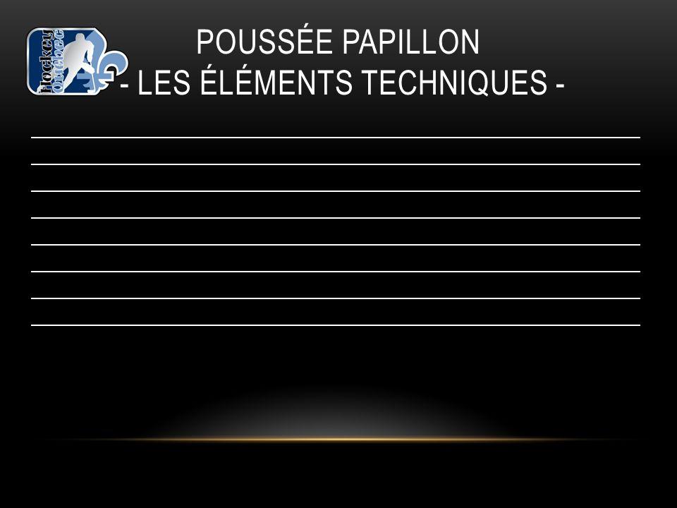 POUSSÉE PAPILLON - les éléments techniques -