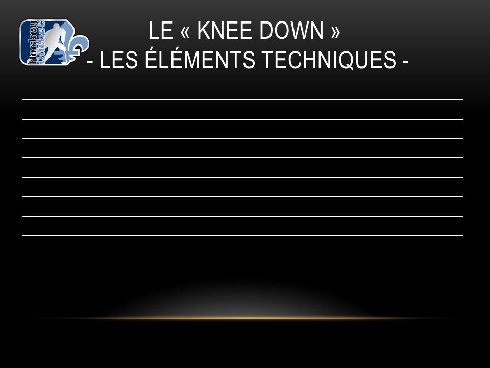 LE « KNEE DOWN » - les éléments techniques -