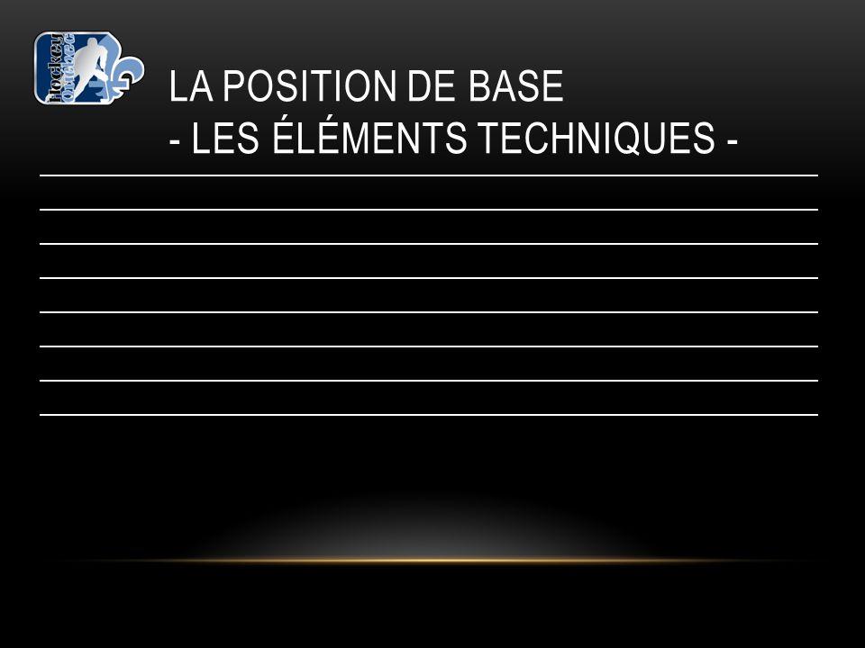 La position de base - les éléments techniques -