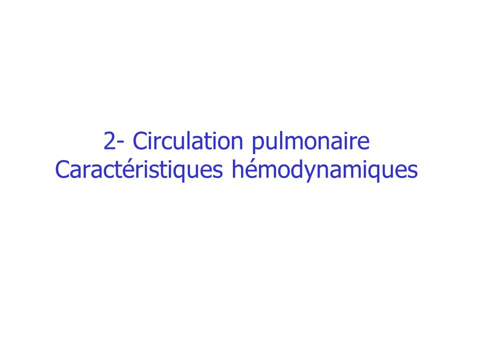 2- Circulation pulmonaire Caractéristiques hémodynamiques