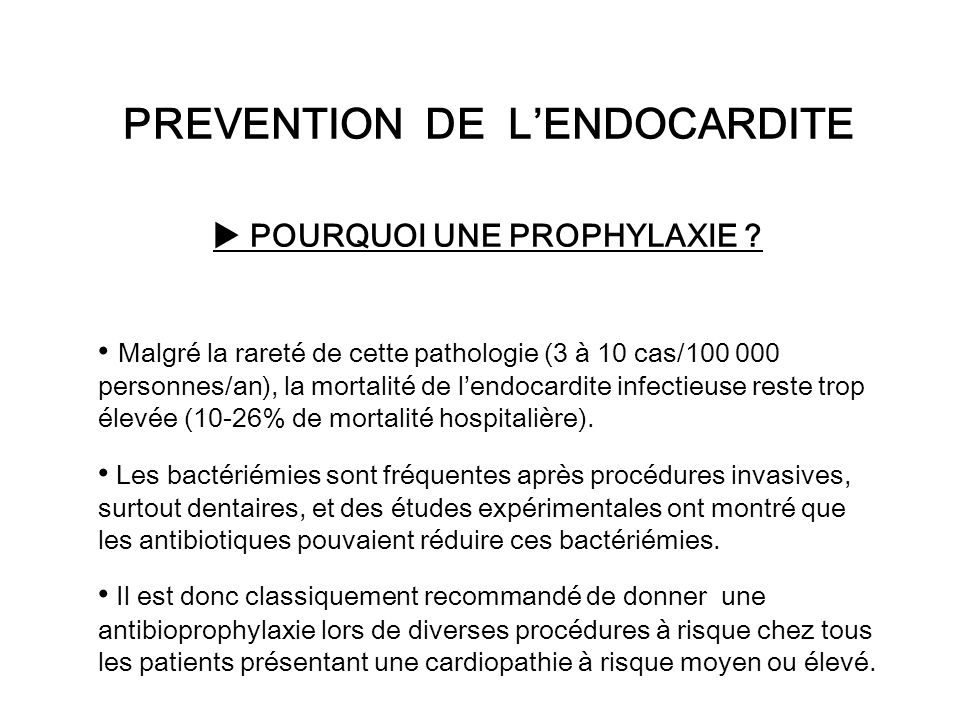 PREVENTION DE L'ENDOCARDITE  POURQUOI UNE PROPHYLAXIE