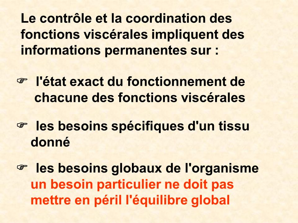Le contrôle et la coordination des fonctions viscérales impliquent des informations permanentes sur :