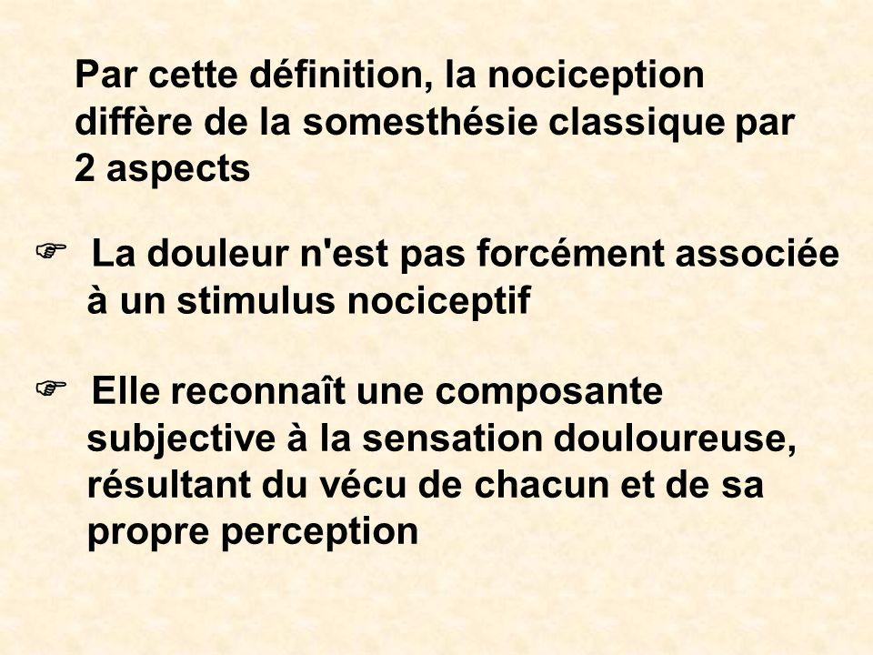 Par cette définition, la nociception diffère de la somesthésie classique par 2 aspects