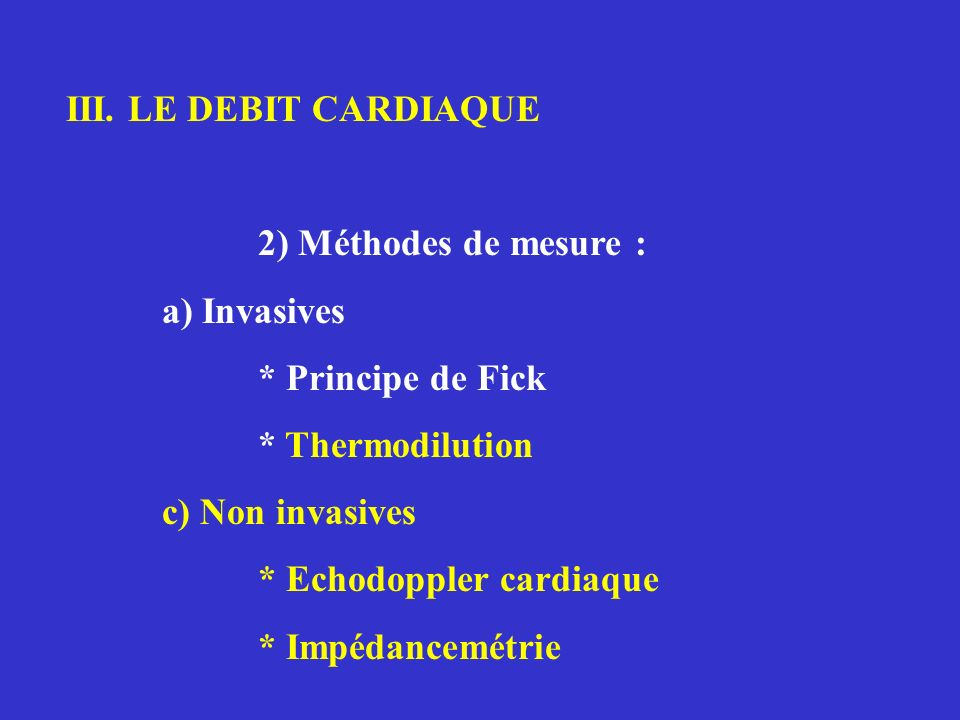 III. LE DEBIT CARDIAQUE 2) Méthodes de mesure : a) Invasives. * Principe de Fick. * Thermodilution.