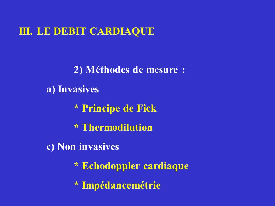 III. LE DEBIT CARDIAQUE2) Méthodes de mesure : a) Invasives. * Principe de Fick. * Thermodilution. c) Non invasives.