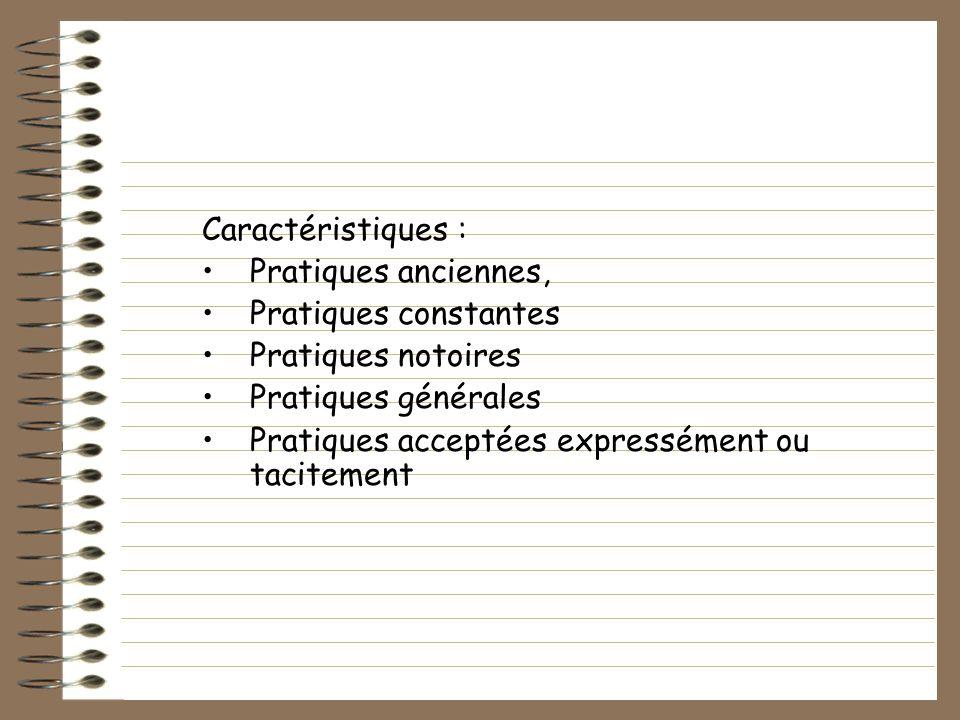 Caractéristiques : Pratiques anciennes, Pratiques constantes. Pratiques notoires. Pratiques générales.