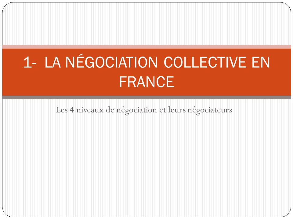 1- LA NÉGOCIATION COLLECTIVE EN FRANCE