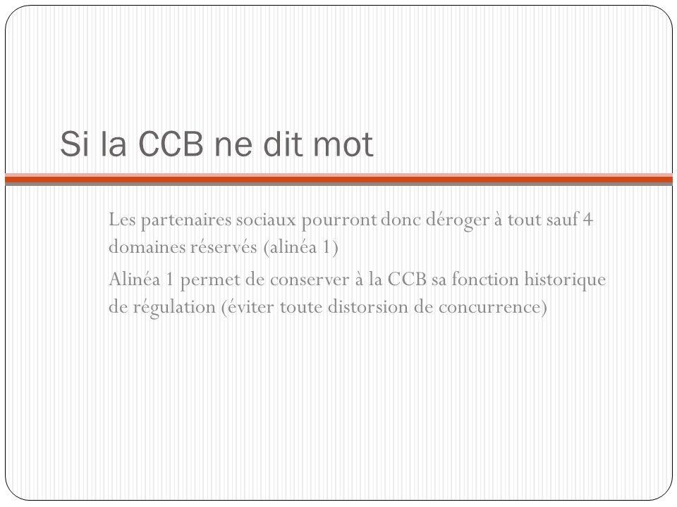 Si la CCB ne dit mot Les partenaires sociaux pourront donc déroger à tout sauf 4 domaines réservés (alinéa 1)