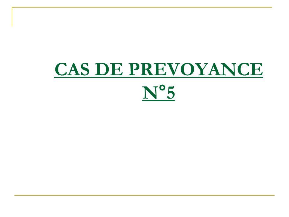 CAS DE PREVOYANCE N°5