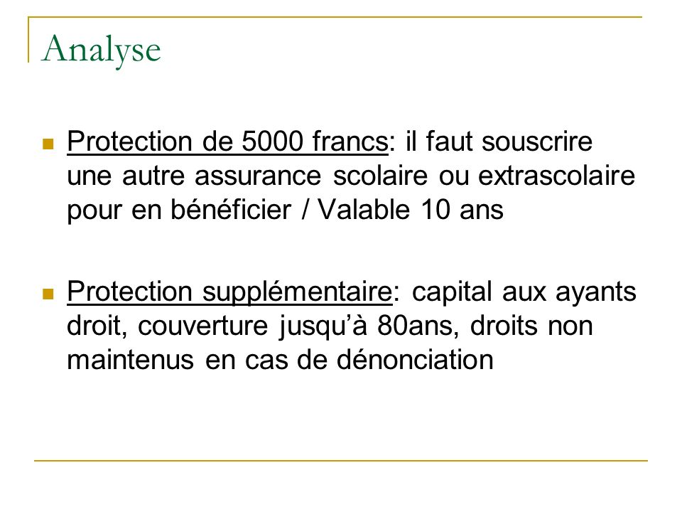 Analyse Protection de 5000 francs: il faut souscrire une autre assurance scolaire ou extrascolaire pour en bénéficier / Valable 10 ans.